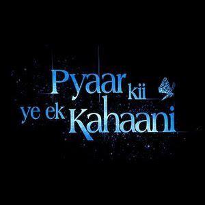 """It is """"Pyaar Kii Ye Ek Kahaani"""""""