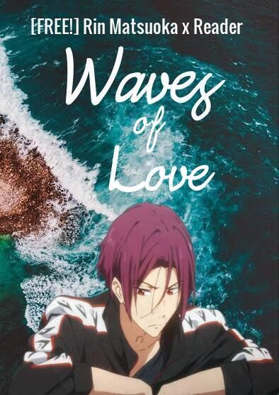 Free Rin Matsuoka X Reader Waves Of Love Author S Note Wattpad This community is for those searching for a way to capture virtue on the internet. free rin matsuoka x reader waves of