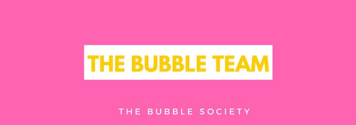 THE BUBBLE SOCIETY TEAM AND ALL YOU NEED TO KNOW