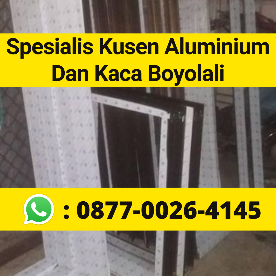 TERPECAYA Telp/Wa 0877-0026-4145, Harga Kusen Aluminium Boyolali Boyolali