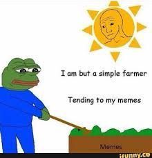 And also this 1, Pepe the frog is just a simple farmer tending to his memes