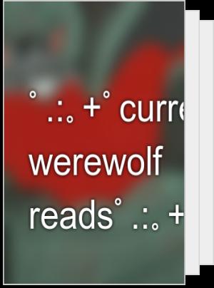 ゚.:。+゚current werewolf reads゚.:。+゚