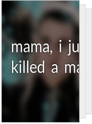 mama,  i  just  killed  a  man!