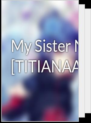 My Sister Novel [TITIANAA]