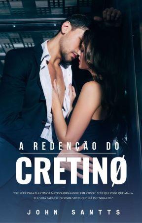 A REDENÇÃO DO CRETINO (COMPLETA) by Escritor_JOHN