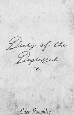 DIARY of the depressed by EdenVedaRoughley