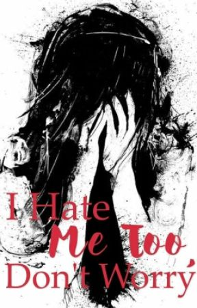 I Hate Me Too, Don't Worry  by Elissa11368
