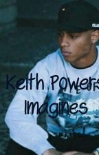 Keith Powers Imagines🍫 by ilabray72