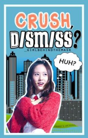 Crush, Dismiss? by _GirlBehindTheMask
