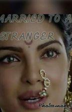 MARRIED TO A STRANGER  by Phateemah_taheer