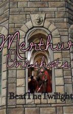 Merthur Oneshots by BeatTheTwilight