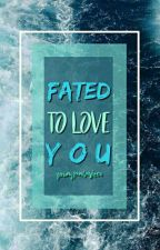 Fated To Love You   √  by YoungFantasizer