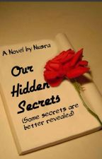 Our Hidden Secrets (Completed) by being_muslimah13