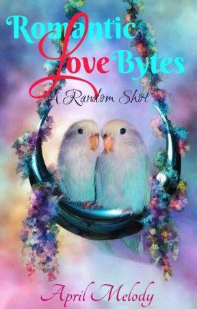 Romantic Love Bytes💝 ~ A Random Shot by MelodiousHummingBird