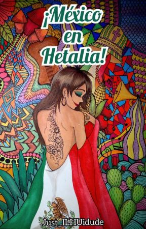 ¡México en Hetalia! by Just_ILHUidude