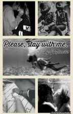 Please, stay with me. by YouStee321