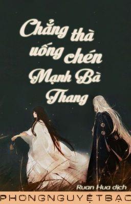 Đọc truyện [BHTT][Edit][Hoàn] Chẳng thà uống chén Mạnh Bà Thang - Phong Nguyệt Bạc
