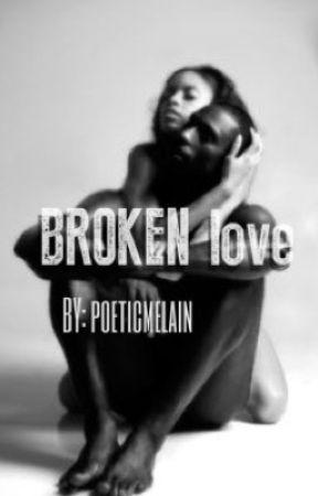Broken Love by poeticmelanin