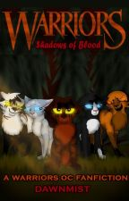 Warriors: Shadows of Blood (COMPLETE) by DawnmistWrites