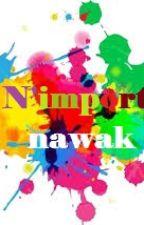 N'import'nawak by LecrivaineDuSamedi