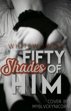 Fifty shades of him by FxkeAngel