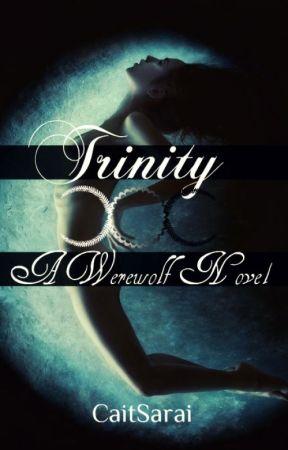 Trinity (A Werewolf Novel) ✔ by CaitSarai