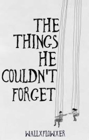The Things He Couldn't Forget by wallxflowxer
