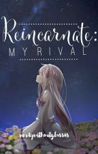 Reincarnate: My Rival by PenOverPaper