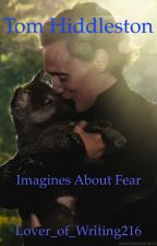 Tom Hiddleston: Imagines About Fear by Lover_of_Writing216
