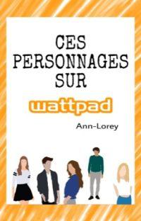 Ces personnages, sur Wattpad cover