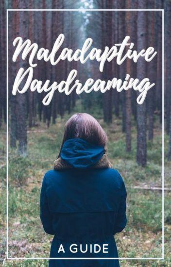 Maladaptive Daydreaming: A Guide