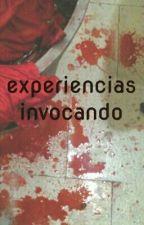 experiencias invocando by Josejosejose77