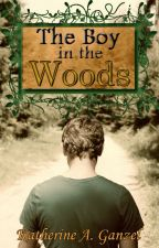 The Boy in the Woods (2014 Wattys Winner, Wattpad Version) by KatherineArlene