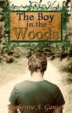 The Boy in the Woods (2014 Wattys Winner, Wattpad Version) by KatherineArlene