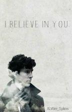 I believe in you - Sherlock Fanfiction. by Katiie_Sykes