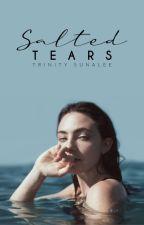 Salted Tears | ✓ by trinitystories_xo