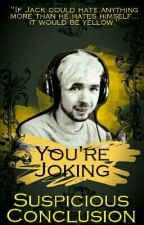 You're Joking? {Septiplier} by SuspiciousConclusion