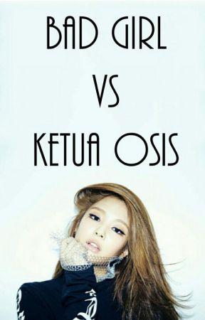 Bad Girl VS Ketua Osis ✔ by cypherkie