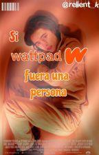 Si Wattpad fuera una persona.  by relient_k