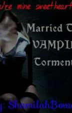 Married To My Vampire Tormentor by ShamilahBowen