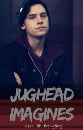 Jughead x reader || Imagines by LeaveAccountDeleted