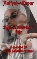 Rap and R&B Don't Mix (An Aaliyah and Tupac  Love Story) {ON HOLD} by AuggieBear143