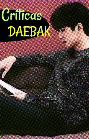 Críticas Daebak [KpopFanfic] by Premios_Daebak