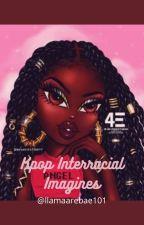 Kpop Interracial Imagines by llamaarebae101