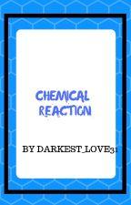 Chemical Reaction {Boy x Boy}  by darkest_love31
