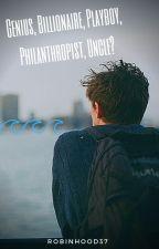 Genius, Billionaire, Playboy, Philanthropist, Uncle? by RobinHood37