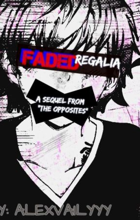 Faded Regalia [Sequel] - The Opposites by XIICapricorn