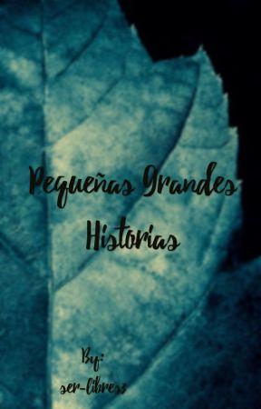 Pequeñas Grandes Historias  by ser-libres3