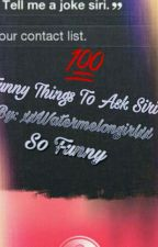 100 funny things to ask siri by xxWatermelongirlxx