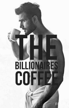 The Billionaires Coffee (Editing ) by p-h-a-s-e-s